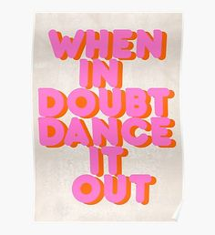 'When in doubt dance it out! typography artwork' Poster by ShowMeMars When in doubt dance it out! Inspirational Artwork, Inspirational Thoughts, Bold Typography, Typography Design, Permaculture Design, Quotes To Live By, Me Quotes, Hate My Job Quotes, Wisdom Quotes