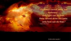 """""""Darkness cannot drive out darkness; only light can do that. Hate cannot drive out hate; only love can do that. Meaningful Quotes, Inspirational Quotes, Motivational, Favorite Quotes, Best Quotes, Wise Men Say, Done With Life, King Jr, Love Can"""