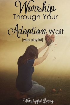 Worship Through Your Adoption Wait {With Playlist!} - Worshipful Living