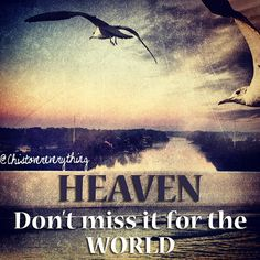 HEAVEN..dont miss it for the world. @christovereverything christ god hope love jesus quote bible christian pretty pattern wall art print shop etsy love trust pray truth church cross rock cornerstone faith prayer world life faith dreams humble patient gentle
