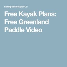 Free Kayak Plans: Free Greenland Paddle Video