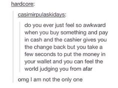 One time I was in a store and I saw the person in front of me put their change away sO SMOOTHLY and I was like ??? HoW?!?