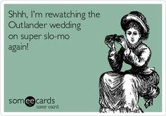 Shhh, I'm rewatching the Outlander wedding on super slo-mo again!