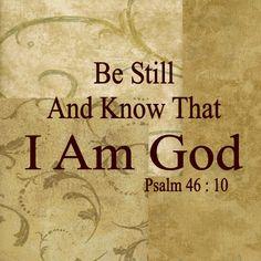 be still... He is God