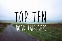 Top Ten Most Useful Apps for Your Road Trip