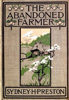 """1901 ~ Linen Bound Illustrated Front Cover of """"The Abandoned Farmer"""" by Sydney H. Preston, New York, publsiehd by Charles Scribner's Sons"""