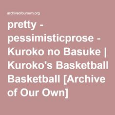 """AomineKise. """"I give you another two years in the business. Better use them while they count, Kise-kun, before people start calling you ugly to your face instead of just behind your back."""""""