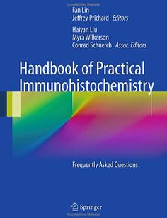 Handbook of Practical Immunohistochemistry: Frequently Asked Questions (2011). Fan Lin,  Jeffrey Prichard (Eds)