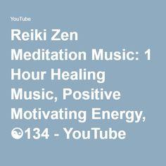 Reiki Zen Meditation Music: 1 Hour Healing Music, Positive Motivating Energy, ☯134 - YouTube