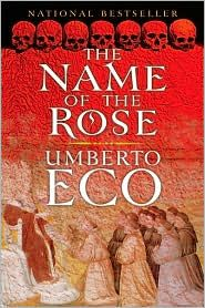 The Name of the Rose: One of the only Umberto Eco books I've ready, but it's pretty darn good