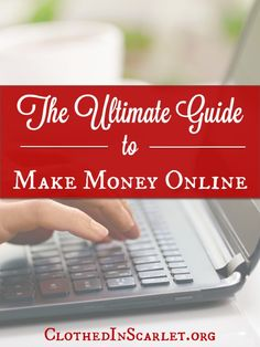 The Ultimate Guide to Make Money Online | Clothed In Scarlet