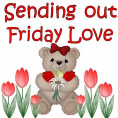Sending out friday love teddy bear, friday images. Friday Morning Greetings, Friday Wishes, Happy Friday Quotes, Good Morning Friday, Friday Love, Have A Great Friday, Finally Friday, Morning Love, Friday Weekend