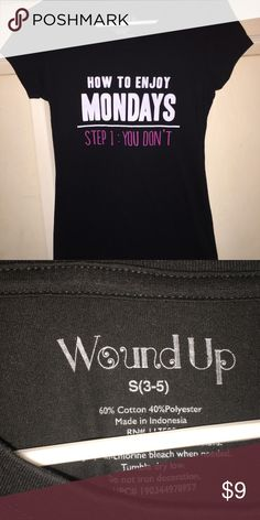"""Fun Quote Tee """"How to enjoy Monday's- Step 1 - You don't""""  Size Small. Brand is Wound Up  NWOT Tops Tees - Short Sleeve"""