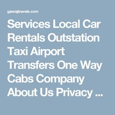 Services  Local Car Rentals Outstation Taxi Airport Transfers One Way Cabs Company  About Us Privacy Policy Terms & Conditions Get in touch  Contact Us FAQs