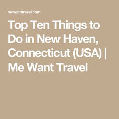 Top Ten Things to Do in New Haven, Connecticut (USA) | Me Want Travel