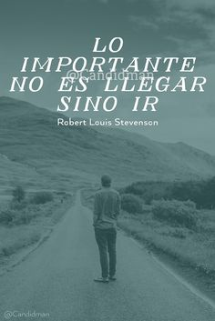 """Lo #Importante no es llegar sino ir"". #RobertLouisStevenson #FrasesCelebres @candidman"