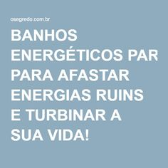 BANHOS ENERGÉTICOS PARA AFASTAR ENERGIAS RUINS E TURBINAR A SUA VIDA! -
