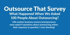 100 random business owners/entrepreneurs were asked seven outsourcing questions; their response to question 5 was shocking.