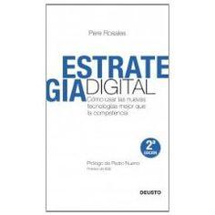 Estrategia digital. Cómo usar las nuevas tecnologías mejor que la competencia. Pere Rosales. (2010)