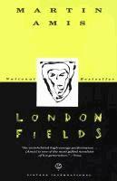 London fields  Martin Amis.