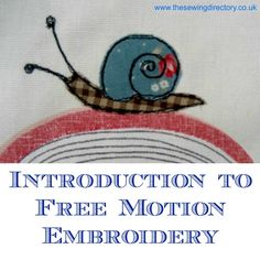 Introduction to free machine embroidery: http://www.thesewingdirectory.co.uk/introduction-to-free-motion-machine-embroidery/
