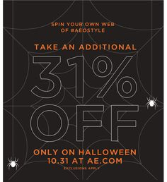Spin Your Own Web Of #AEOSTYLE | Take An Additional 31% Off Only On Halloween 10.31 At AE.com | Exclusions Apply