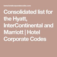 Consolidated list for the Hyatt, InterContinental and Marriott | Hotel Corporate Codes