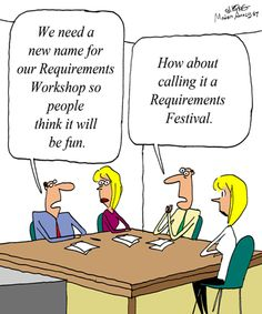 Humor - Cartoon: What do you call a requirements workshop that nobody wants to attend?
