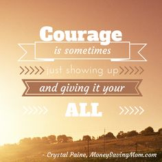 Sometimes, courage is just showing up & giving it your all - Money Saving Mom®