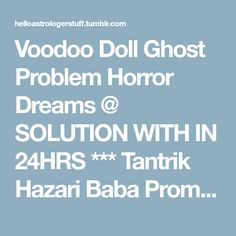 Voodoo Doll Ghost Problem Horror Dreams @ SOLUTION WITH IN 24HRS *** Tantrik Hazari Baba Promise ***World Famous Astrologer in UK , || Western Australia|| Consult best astrologer Canada|| South...