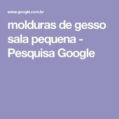 molduras de gesso sala pequena - Pesquisa Google