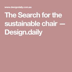 The Search for the sustainable chair — Design.daily