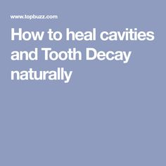 How to heal cavities and Tooth Decay naturally