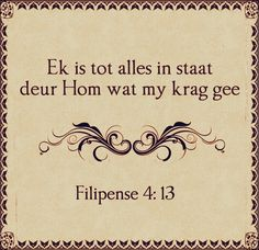 FILIPPENSE Ek is tot alles in staat deur Christus wat my krag gee. Christening Quotes, Secretary's Day, Afrikaanse Quotes, Jesus Loves You, Bible Verses Quotes, Faith In God, Motivational Quotes, How To Memorize Things, Words