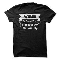 Wine is cheaper than therapy T Shirt, Hoodie, Sweatshirt