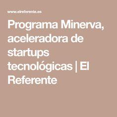 Programa Minerva, aceleradora de startups tecnológicas | El Referente