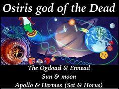 Ogdoad & Ennead ~ Osiris god of Dead Sun Moon & Cern