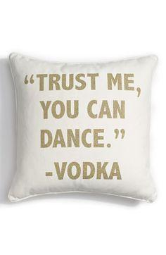 """Trust me, you can dance."" - vodka"
