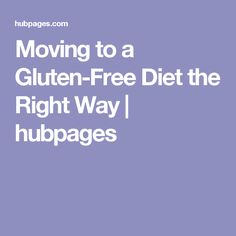 Moving to a Gluten-Free Diet the Right Way | hubpages
