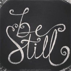 "He says, ""Be still, and know that I am God; I will be exalted among the nations, I will be..."