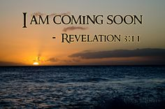 REVELATION 3:11 - I AM COMING SOON |    I am coming soon. Hold on to what you have, so that no one will take your crown.