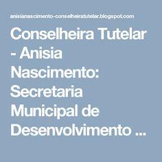 Conselheira Tutelar - Anisia Nascimento: Secretaria Municipal de Desenvolvimento Social - S...