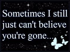 can't believe you're gone love love quotes quotes quote miss you sad death loss sad quote family quotes in memory