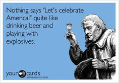 """Nothing says """"Let's celebrate America!"""" quite like drinking beer and playing with explosives."""