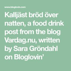 Kalljäst bröd över natten, a food drink post from the blog Vardag.nu, written by Sara Gröndahl on Bloglovin'