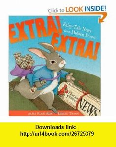 Extra! Extra! Fairy-Tale News from Hidden Forest (9780689825828) Alma Flor Ada, Leslie Tryon , ISBN-10: 068982582X  , ISBN-13: 978-0689825828 ,  , tutorials , pdf , ebook , torrent , downloads , rapidshare , filesonic , hotfile , megaupload , fileserve