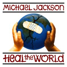 """HEAL THE WORLD"" -- Make It A Better Place -- For You And For Me -- And The Entire Human Race -- There Are People Dying -- If You Care Enough -- For The Living -- Make A Better Place -- For You And For Me"" ... sung by MICHAEL JACKSON..."