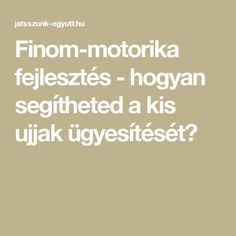 Finom-motorika fejlesztés - hogyan segítheted a kis ujjak ügyesítését? Montessori, Homeschool, Crafts For Kids, Teaching, Activities, Education, Children, Creative, 5 Years