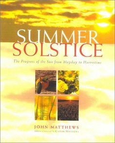 The Hardcover of the Summer Solstice: Celebrating the Journey of the Sun from May Day to Harvest by John Matthews, Matthews John