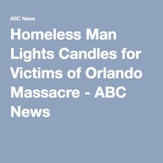 Homeless Man Lights Candles for Victims of Orlando Massacre - ABC News